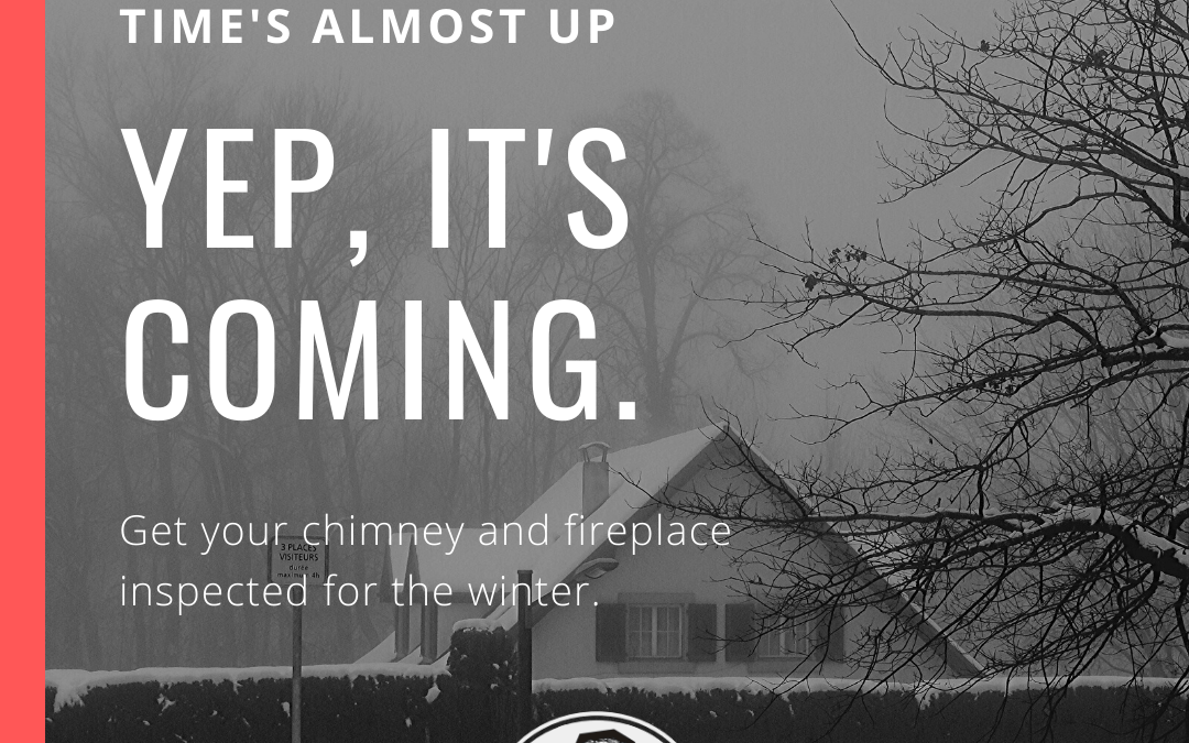 Time's up! Why NOW is the time to get your chimney inspected!